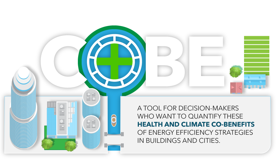 CoBE is a tool for decision makers who want to quantify these health and climate co-benefits of energy efficient strategies in buildings and cities.